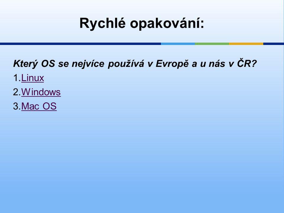 Rychlé opakování: Který OS se nejvíce používá v Evropě a u nás v ČR.