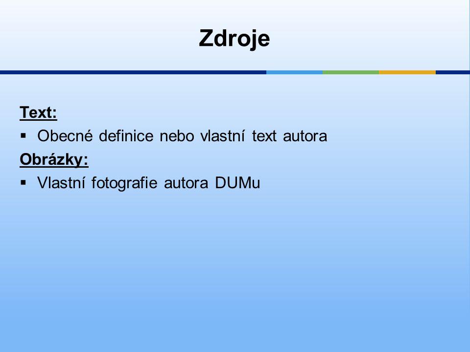 Zdroje Text:  Obecné definice nebo vlastní text autora Obrázky:  Vlastní fotografie autora DUMu
