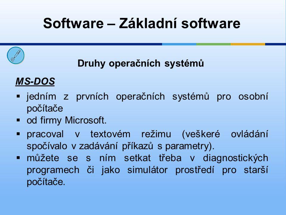 Software – Základní software Druhy operačních systémů MS-DOS  jedním z prvních operačních systémů pro osobní počítače  od firmy Microsoft.