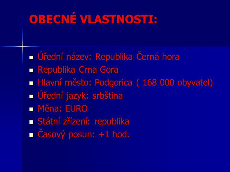 OBECNÉ VLASTNOSTI: Úřední název: Republika Černá hora Úřední název: Republika Černá hora Republika Crna Gora Republika Crna Gora Hlavní město: Podgorica ( 168 000 obyvatel) Hlavní město: Podgorica ( 168 000 obyvatel) Úřední jazyk: srbština Úřední jazyk: srbština Měna: EURO Měna: EURO Státní zřízení: republika Státní zřízení: republika Časový posun: +1 hod.