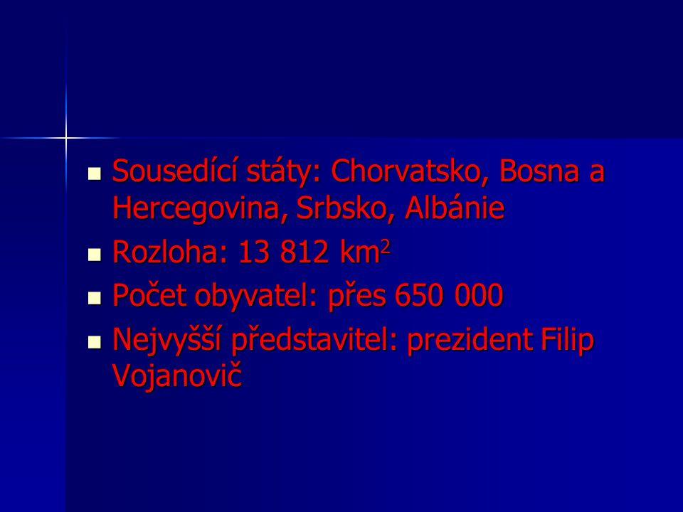 Sousedící státy: Chorvatsko, Bosna a Hercegovina, Srbsko, Albánie Sousedící státy: Chorvatsko, Bosna a Hercegovina, Srbsko, Albánie Rozloha: 13 812 km 2 Rozloha: 13 812 km 2 Počet obyvatel: přes 650 000 Počet obyvatel: přes 650 000 Nejvyšší představitel: prezident Filip Vojanovič Nejvyšší představitel: prezident Filip Vojanovič