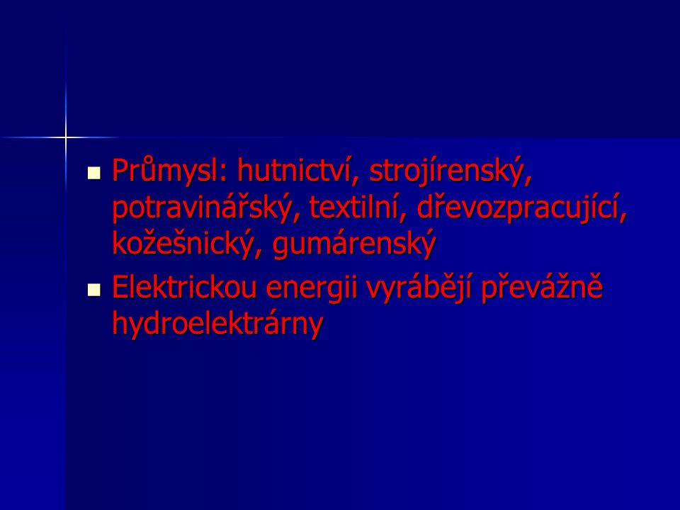 Průmysl: hutnictví, strojírenský, potravinářský, textilní, dřevozpracující, kožešnický, gumárenský Průmysl: hutnictví, strojírenský, potravinářský, textilní, dřevozpracující, kožešnický, gumárenský Elektrickou energii vyrábějí převážně hydroelektrárny Elektrickou energii vyrábějí převážně hydroelektrárny