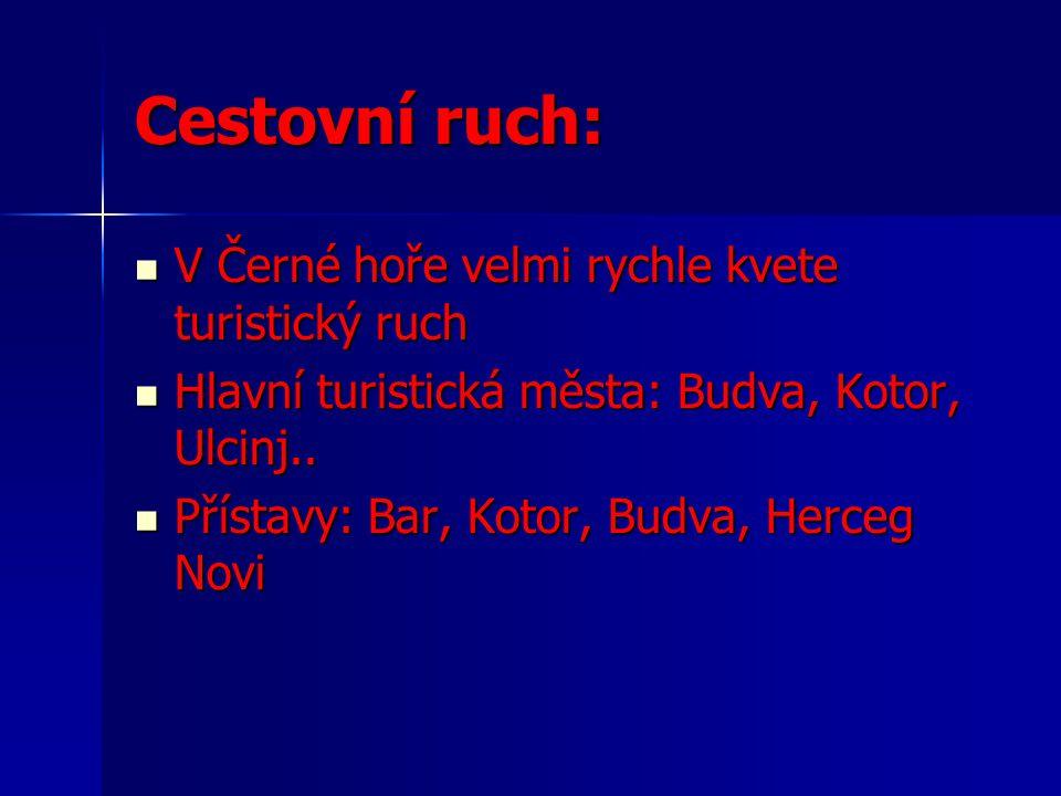 Cestovní ruch: V Černé hoře velmi rychle kvete turistický ruch V Černé hoře velmi rychle kvete turistický ruch Hlavní turistická města: Budva, Kotor, Ulcinj..