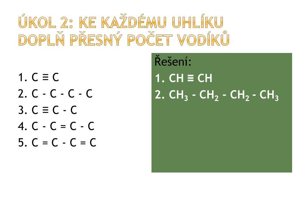 1. C ≡ C 2. C - C - C - C 3. C ≡ C - C 4. C - C = C - C 5.