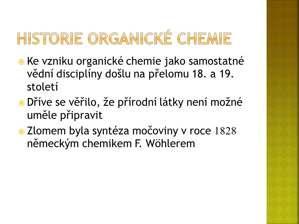  Ke vzniku organické chemie jako samostatné vědní disciplíny došlu na přelomu 18.
