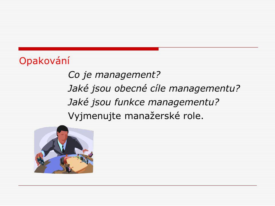 Opakování Co je management. Jaké jsou obecné cíle managementu.