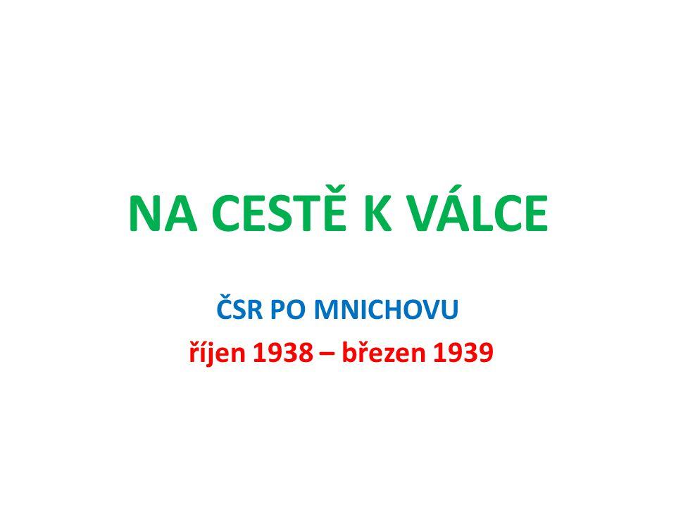 NA CESTĚ K VÁLCE ČSR PO MNICHOVU říjen 1938 – březen 1939