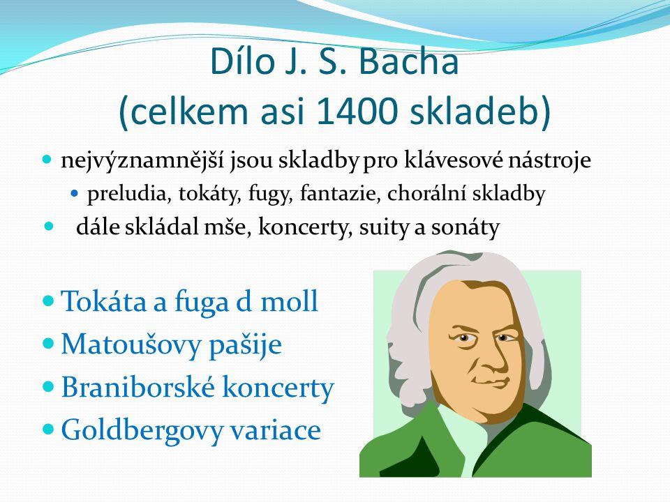 Dílo J. S. Bacha (celkem asi 1400 skladeb) nejvýznamnější jsou skladby pro klávesové nástroje preludia, tokáty, fugy, fantazie, chorální skladby dále