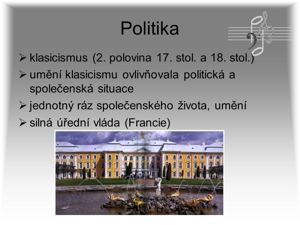 Politika  klasicismus (2. polovina 17. stol. a 18. stol.)  umění klasicismu ovlivňovala politická a společenská situace  jednotný ráz společenského