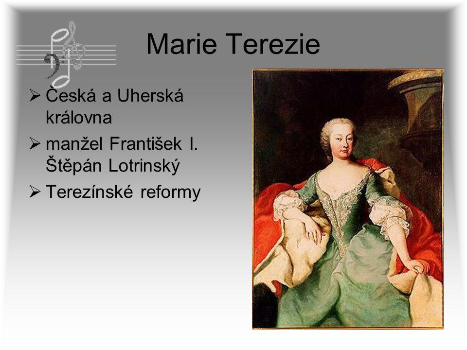 Marie Terezie  Česká a Uherská královna  manžel František I. Štěpán Lotrinský  Terezínské reformy