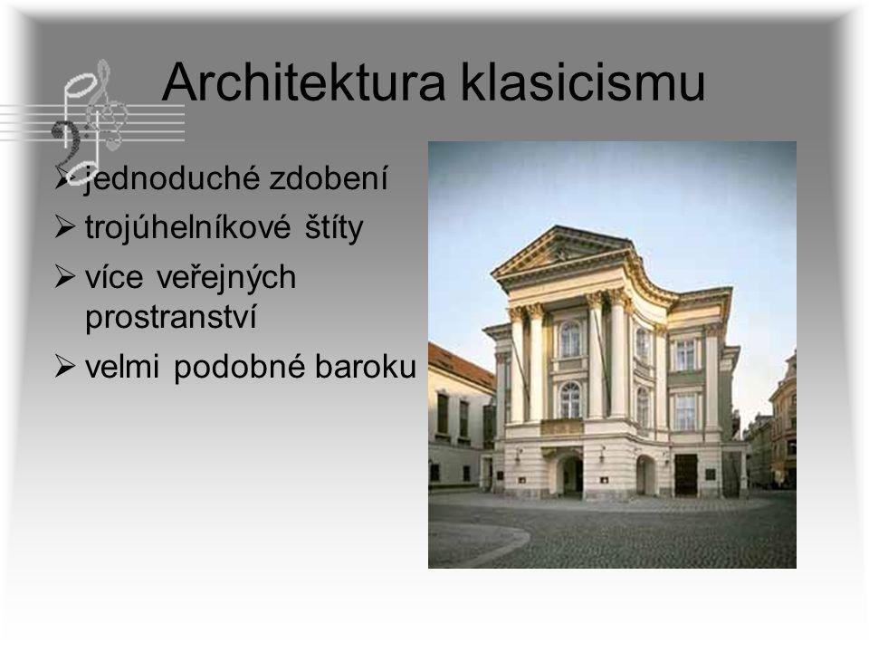 Architektura klasicismu  jednoduché zdobení  trojúhelníkové štíty  více veřejných prostranství  velmi podobné baroku