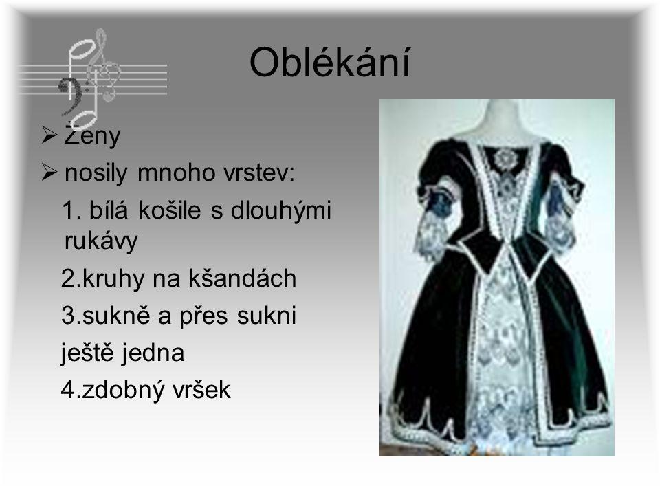 Oblékání  Ženy  nosily mnoho vrstev: 1. bílá košile s dlouhými rukávy 2.kruhy na kšandách 3.sukně a přes sukni ještě jedna 4.zdobný vršek
