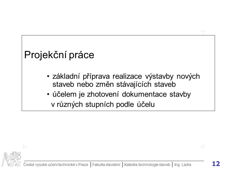 12 České vysoké učení technické v Praze Fakulta stavební Katedra technologie staveb II I Ing.