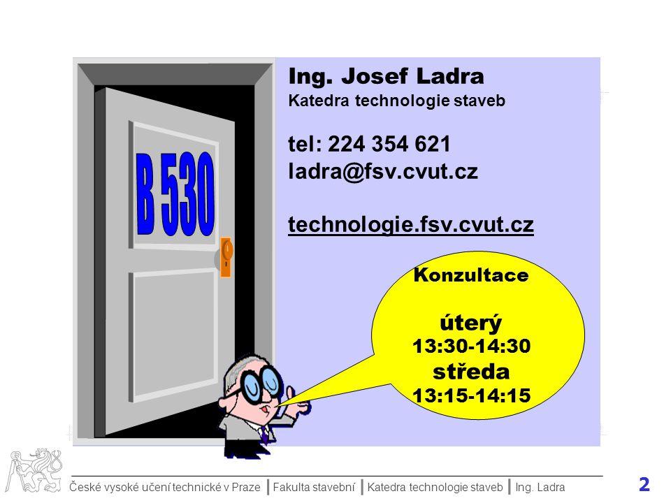 2 České vysoké učení technické v Praze Fakulta stavební Katedra technologie staveb II I Ing.