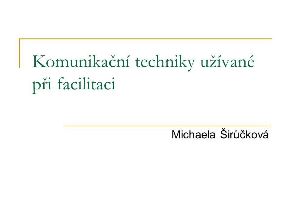 Komunikační techniky užívané při facilitaci Michaela Širůčková