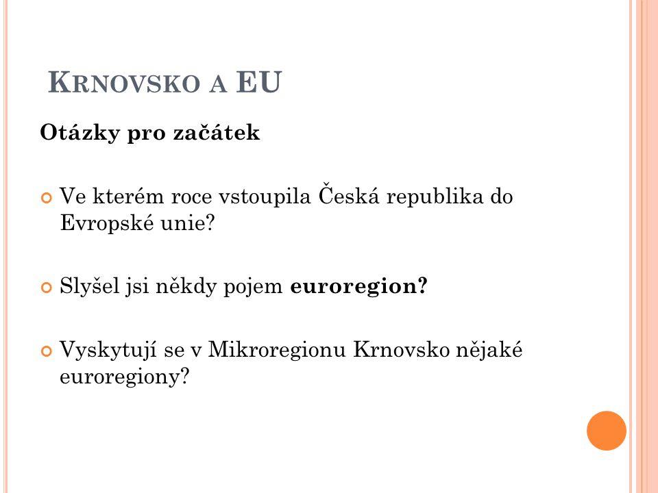 K RNOVSKO A EU Otázky pro začátek Ve kterém roce vstoupila Česká republika do Evropské unie.
