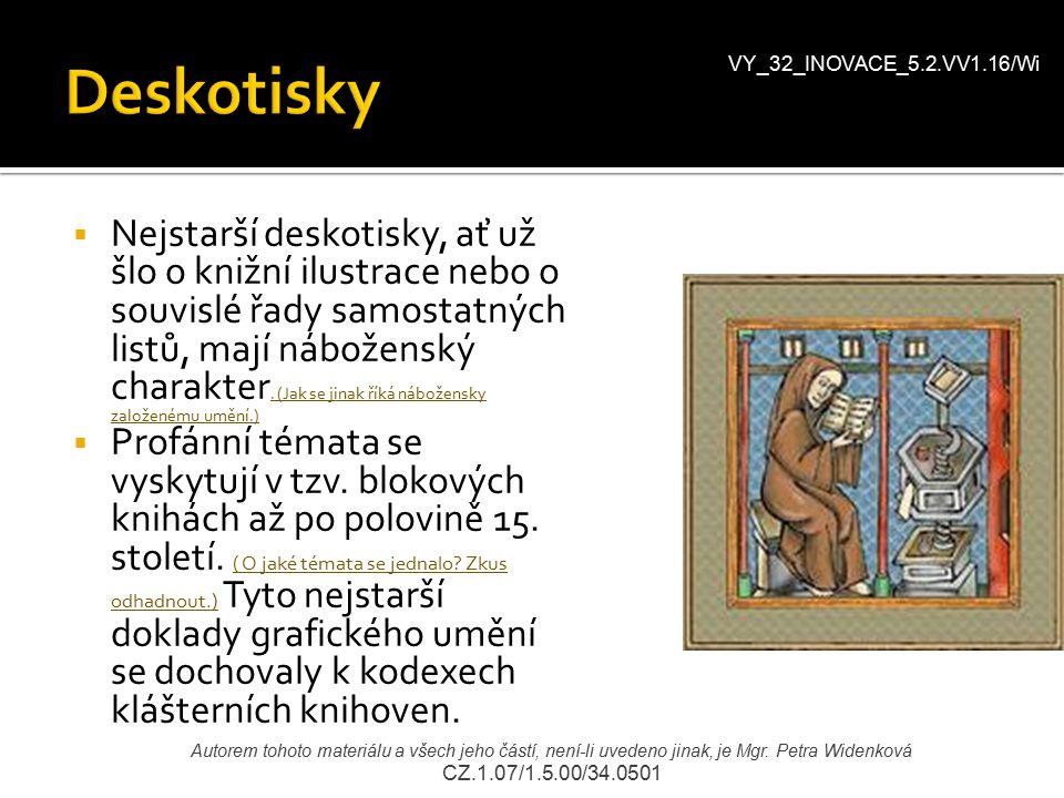  Nejstarší deskotisky, ať už šlo o knižní ilustrace nebo o souvislé řady samostatných listů, mají náboženský charakter. (Jak se jinak říká nábožensky
