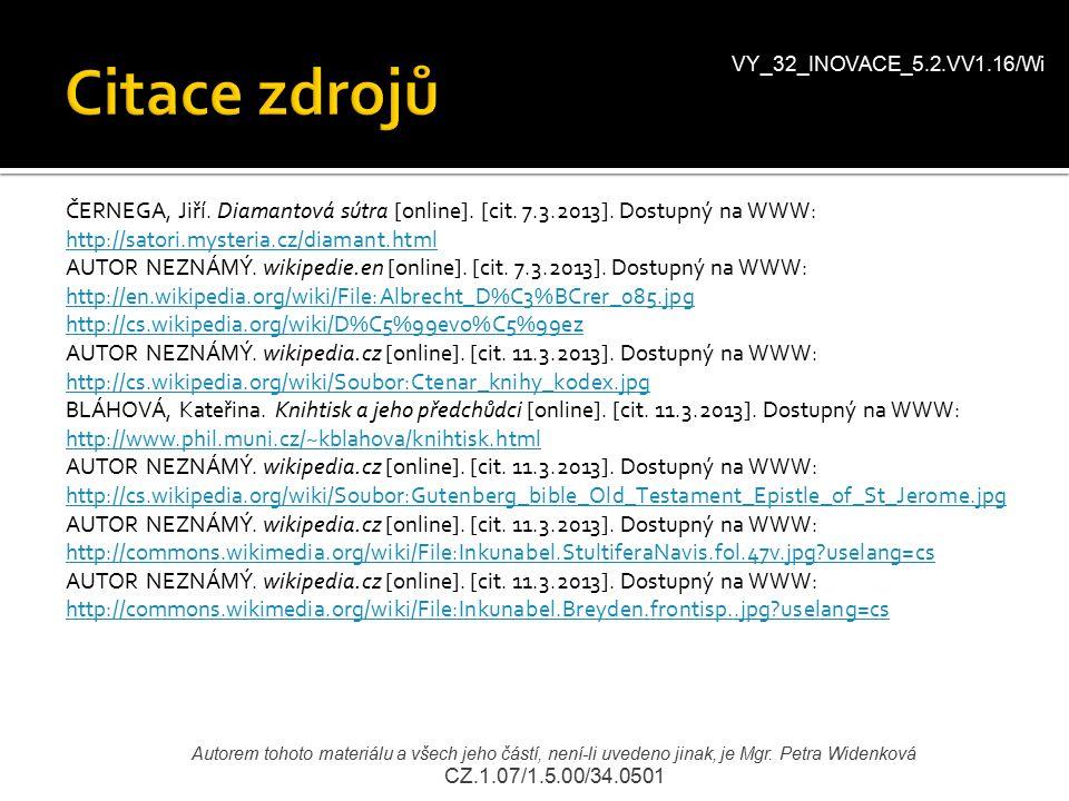 VY_32_INOVACE_5.2.VV1.16/Wi Autorem tohoto materiálu a všech jeho částí, není-li uvedeno jinak, je Mgr. Petra Widenková CZ.1.07/1.5.00/34.0501 ČERNEGA