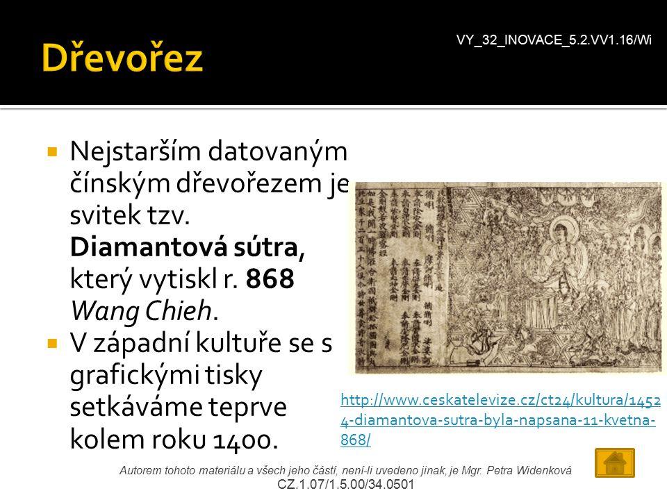  Nejstarším datovaným čínským dřevořezem je svitek tzv. Diamantová sútra, který vytiskl r. 868 Wang Chieh.  V západní kultuře se s grafickými tisky