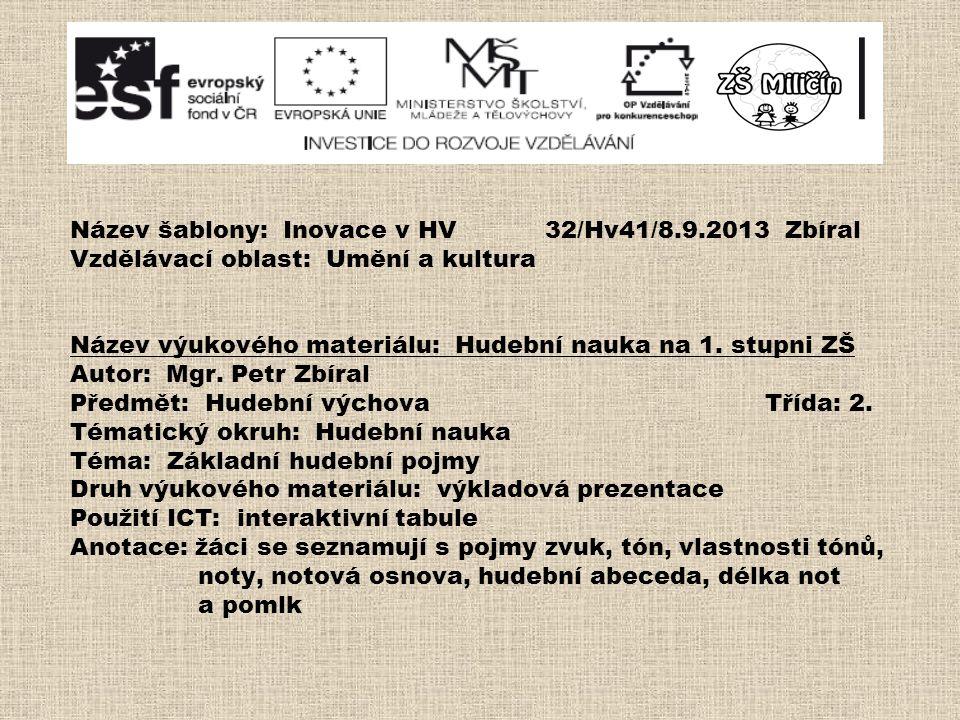 Název šablony: Inovace v HV 32/Hv41/8.9.2013 Zbíral Vzdělávací oblast: Umění a kultura Název výukového materiálu: Hudební nauka na 1.