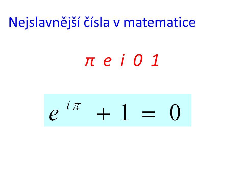 Nejslavnější čísla v matematice π e i 0 1