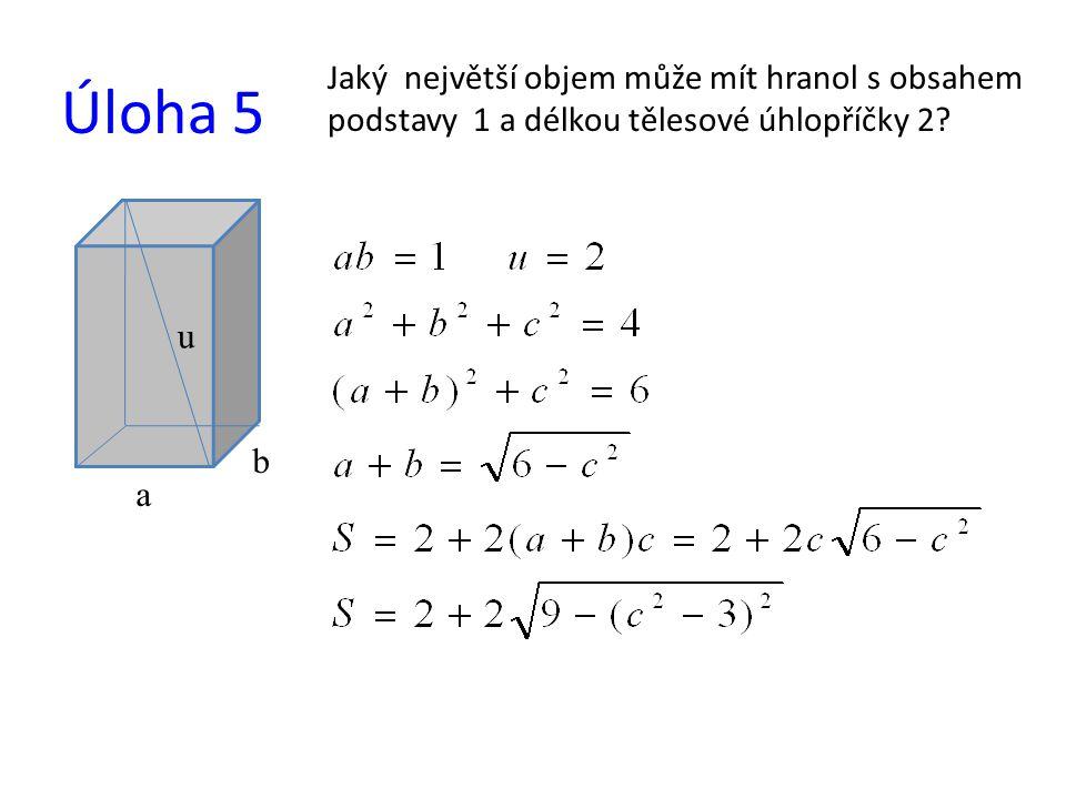 Jaký největší objem může mít hranol s obsahem podstavy 1 a délkou tělesové úhlopříčky 2? Úloha 5 a b u