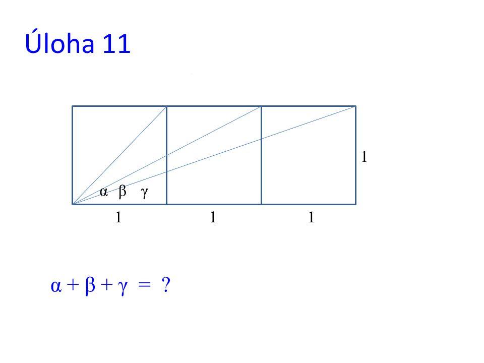Úloha 11 111 1 αβγ α + β + γ = ?