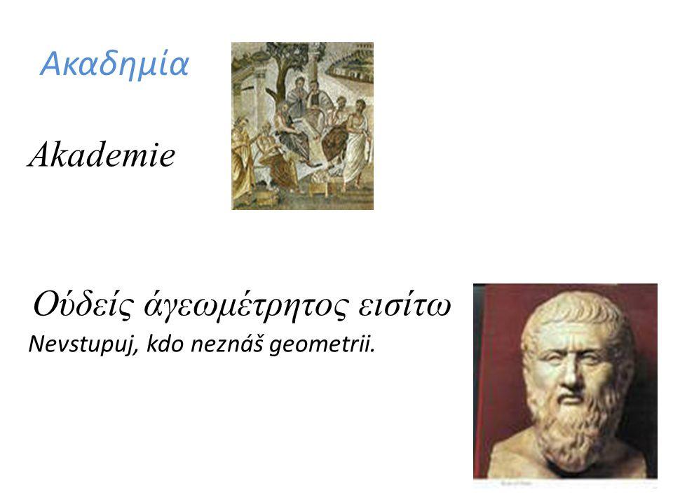 Ακαδημία Akademie Ούδείς άγεωμέτρητος εισίτω Nevstupuj, kdo neznáš geometrii.