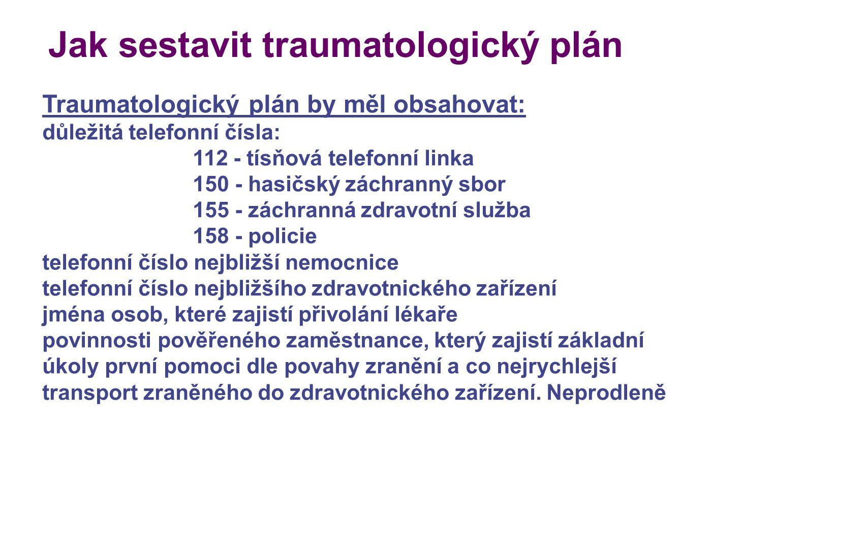 Jak sestavit traumatologický plán Traumatologický plán by měl obsahovat: důležitá telefonní čísla: 112 - tísňová telefonní linka 150 - hasičský záchra