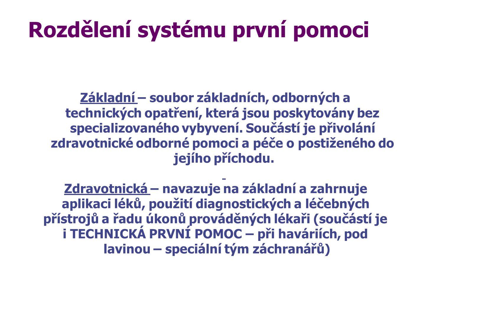 Rozdělení systému první pomoci Základní – soubor základních, odborných a technických opatření, která jsou poskytovány bez specializovaného vybyvení. S