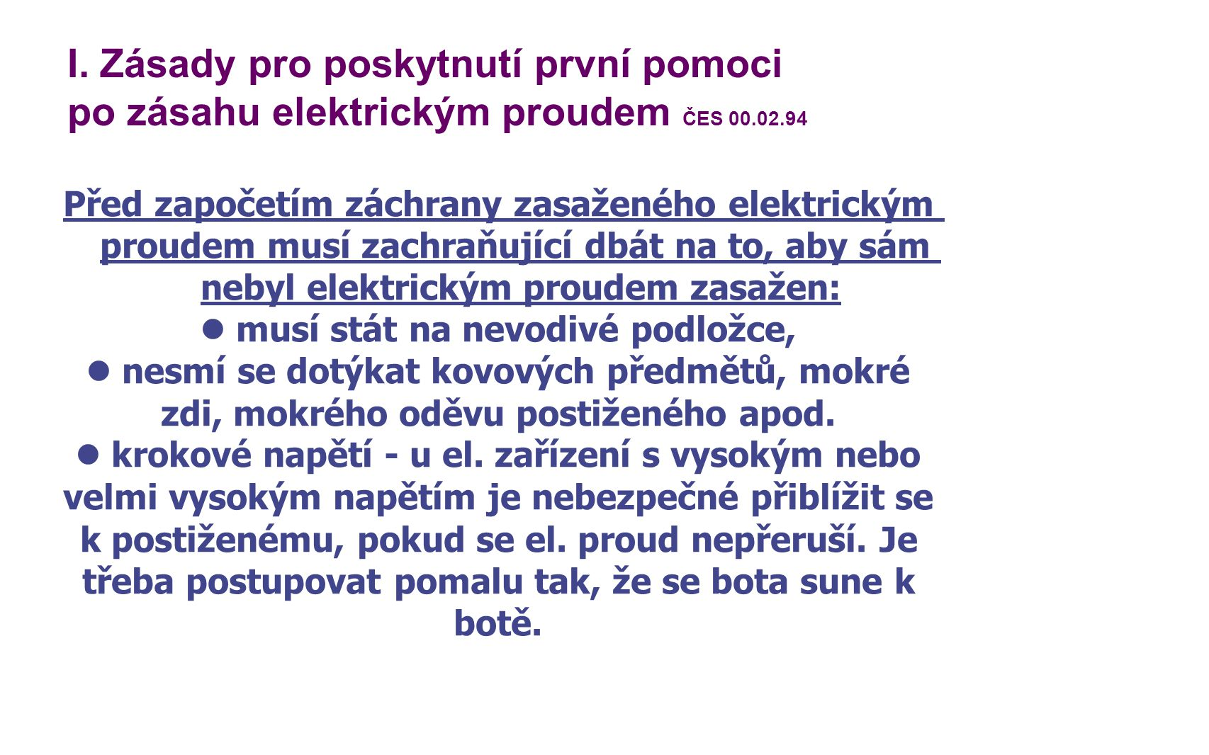 I. Zásady pro poskytnutí první pomoci po zásahu elektrickým proudem ČES 00.02.94 Před započetím záchrany zasaženého elektrickým proudem musí zachraňuj