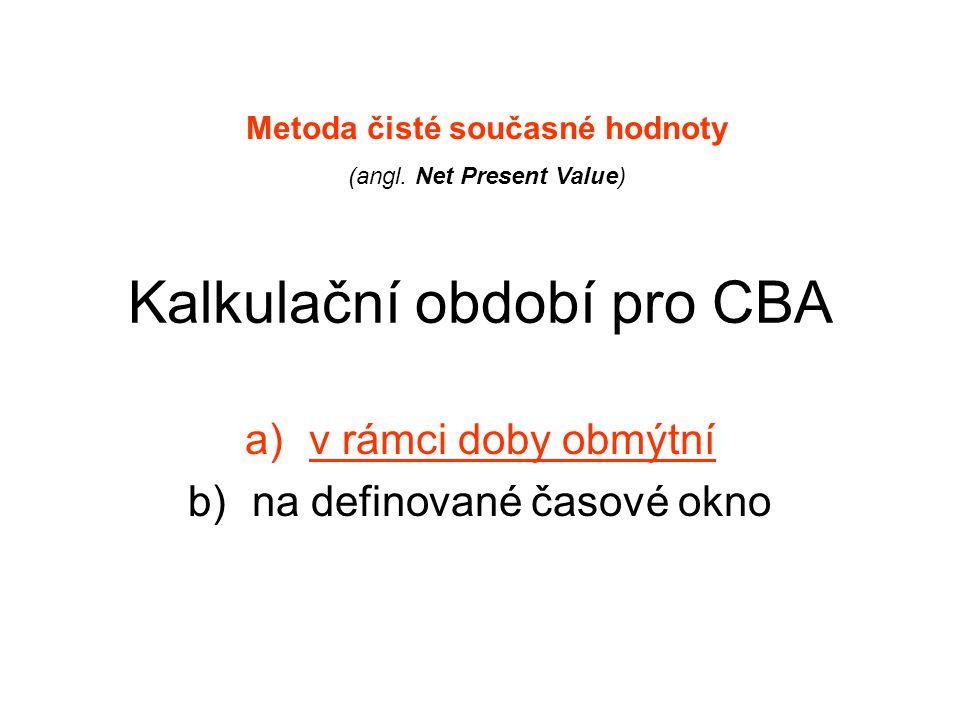 Kalkulační období pro CBA a)v rámci doby obmýtní b)na definované časové okno Metoda čisté současné hodnoty (angl. Net Present Value)