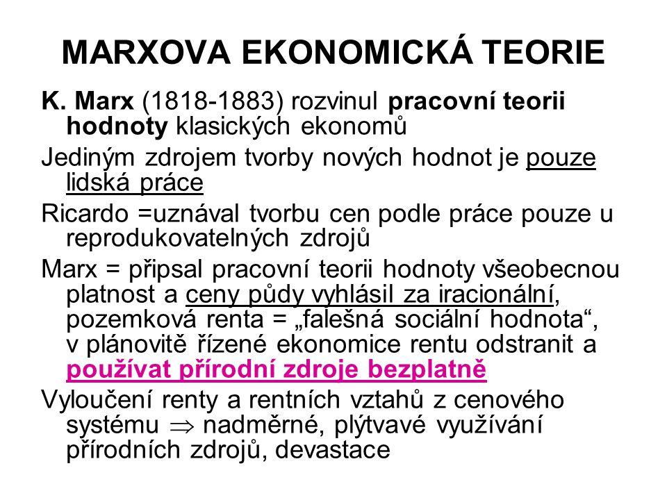 MARXOVA EKONOMICKÁ TEORIE K. Marx (1818-1883) rozvinul pracovní teorii hodnoty klasických ekonomů Jediným zdrojem tvorby nových hodnot je pouze lidská