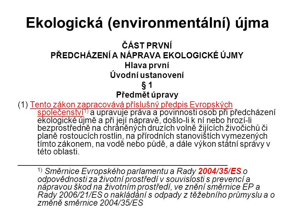 Ekologická (environmentální) újma ČÁST PRVNÍ PŘEDCHÁZENÍ A NÁPRAVA EKOLOGICKÉ ÚJMY Hlava první Úvodní ustanovení § 1 Předmět úpravy (1) Tento zákon za