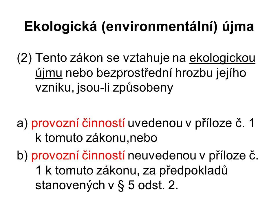 Ekologická (environmentální) újma (2) Tento zákon se vztahuje na ekologickou újmu nebo bezprostřední hrozbu jejího vzniku, jsou-li způsobeny a) provoz