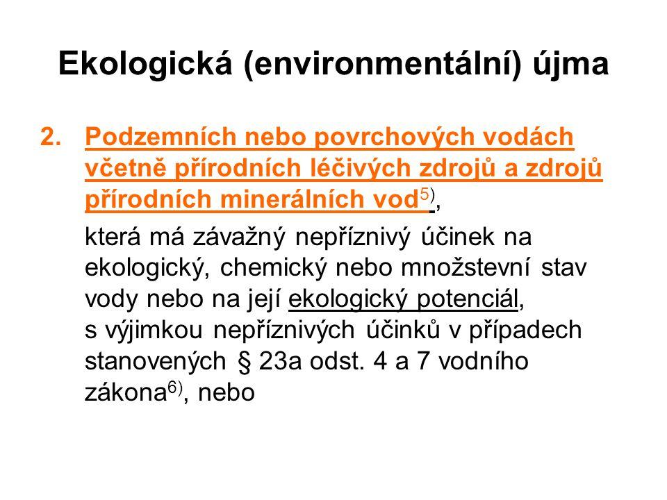Ekologická (environmentální) újma 2.Podzemních nebo povrchových vodách včetně přírodních léčivých zdrojů a zdrojů přírodních minerálních vod 5), která