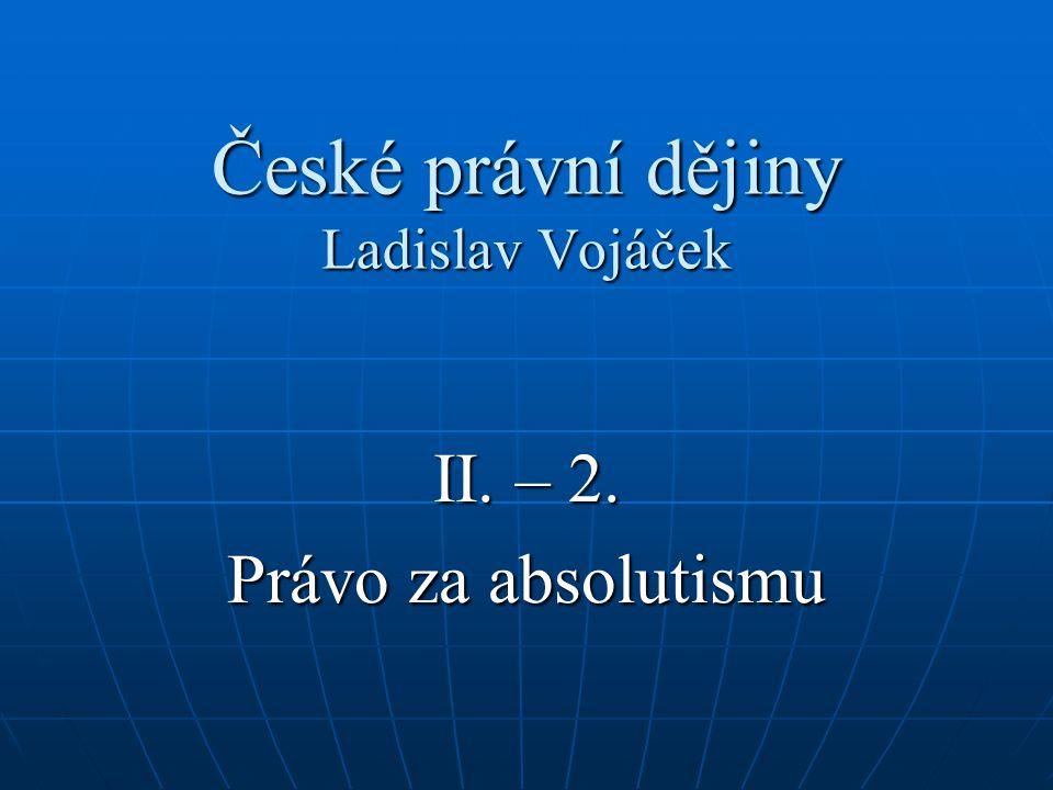 České právní dějiny Ladislav Vojáček II. – 2. Právo za absolutismu