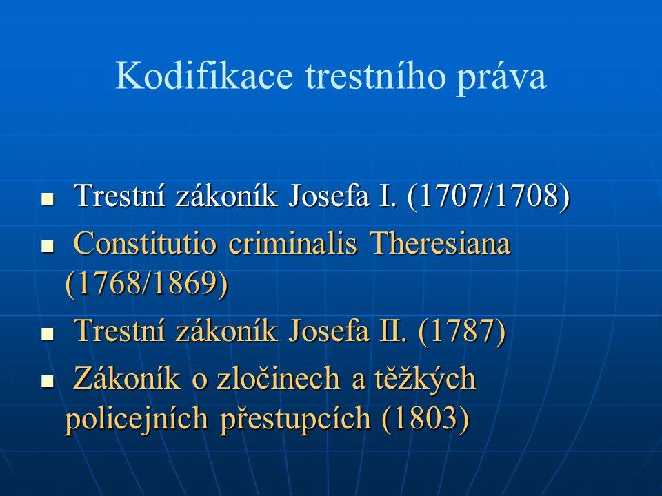 Kodifikace trestního práva Trestní zákoník Josefa I. (1707/1708) Trestní zákoník Josefa I. (1707/1708) Constitutio criminalis Theresiana (1768/1869) C