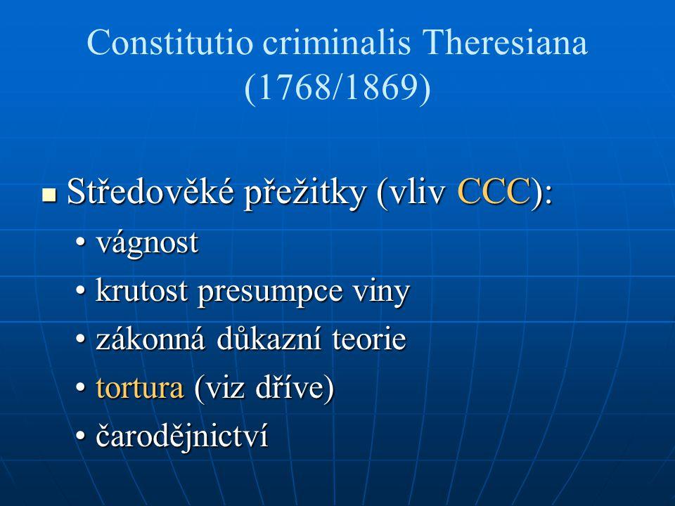 Constitutio criminalis Theresiana (1768/1869) Středověké přežitky (vliv CCC): Středověké přežitky (vliv CCC): vágnostvágnost krutost presumpce vinykru