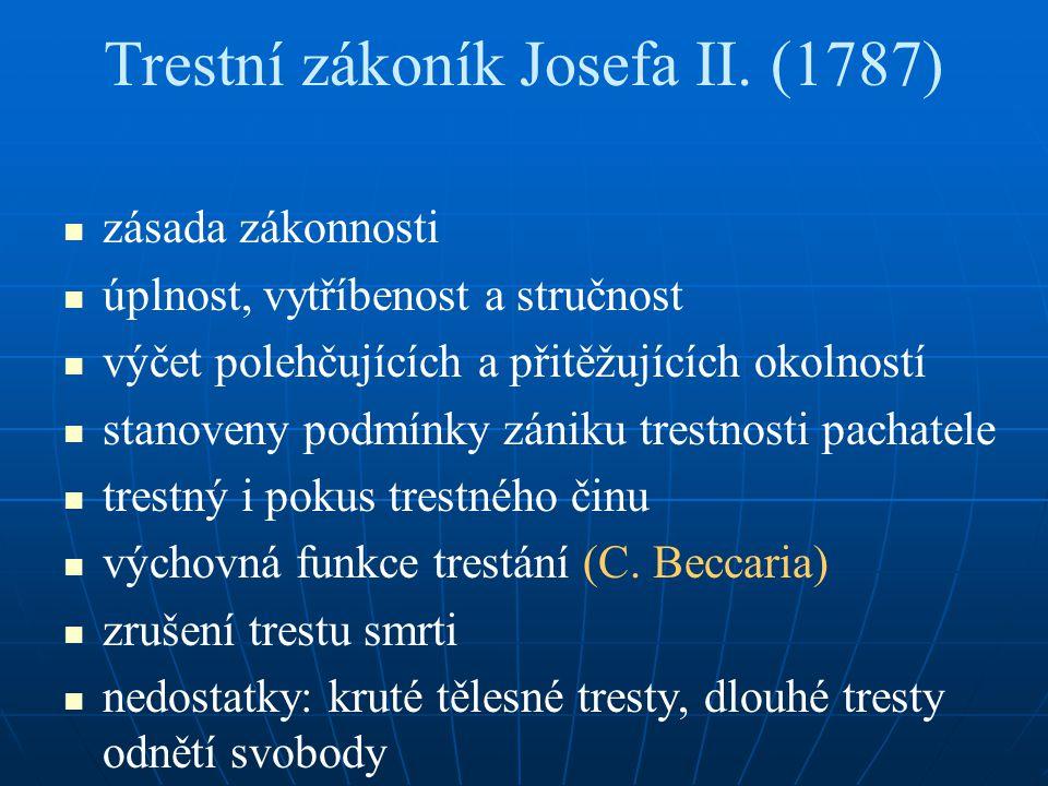 Trestní zákoník Josefa II. (1787) zásada zákonnosti úplnost, vytříbenost a stručnost výčet polehčujících a přitěžujících okolností stanoveny podmínky