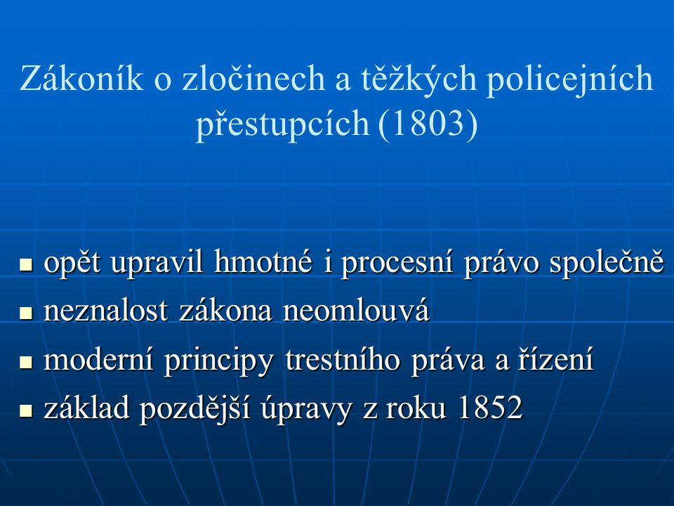 Zákoník o zločinech a těžkých policejních přestupcích (1803) opět upravil hmotné i procesní právo společně opět upravil hmotné i procesní právo společ