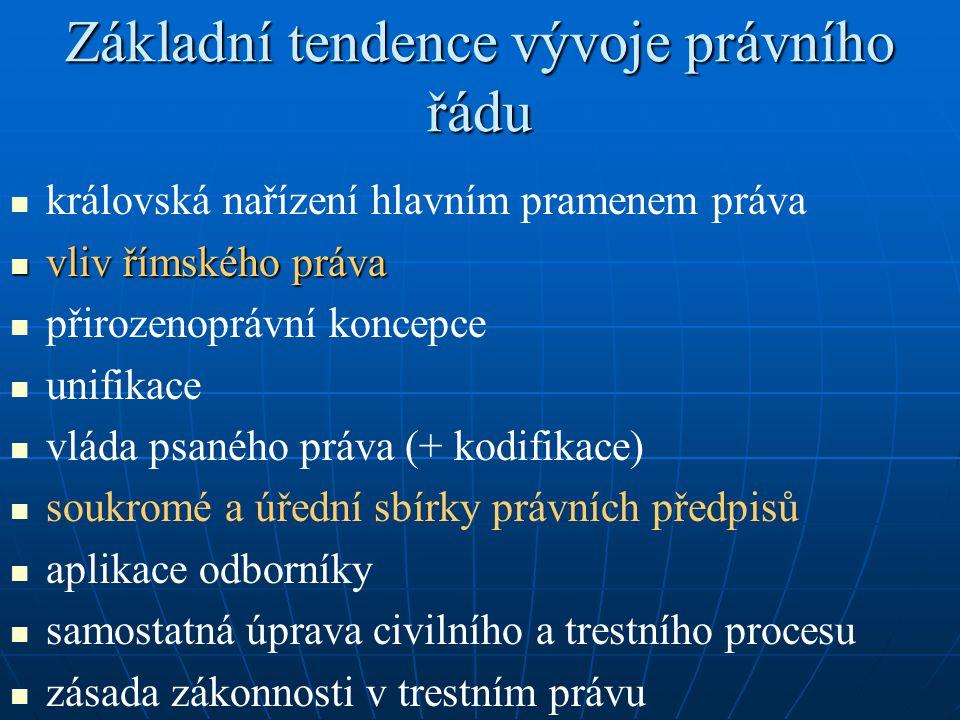 Základní tendence vývoje právního řádu královská nařízení hlavním pramenem práva vliv římského práva vliv římského práva přirozenoprávní koncepce unif