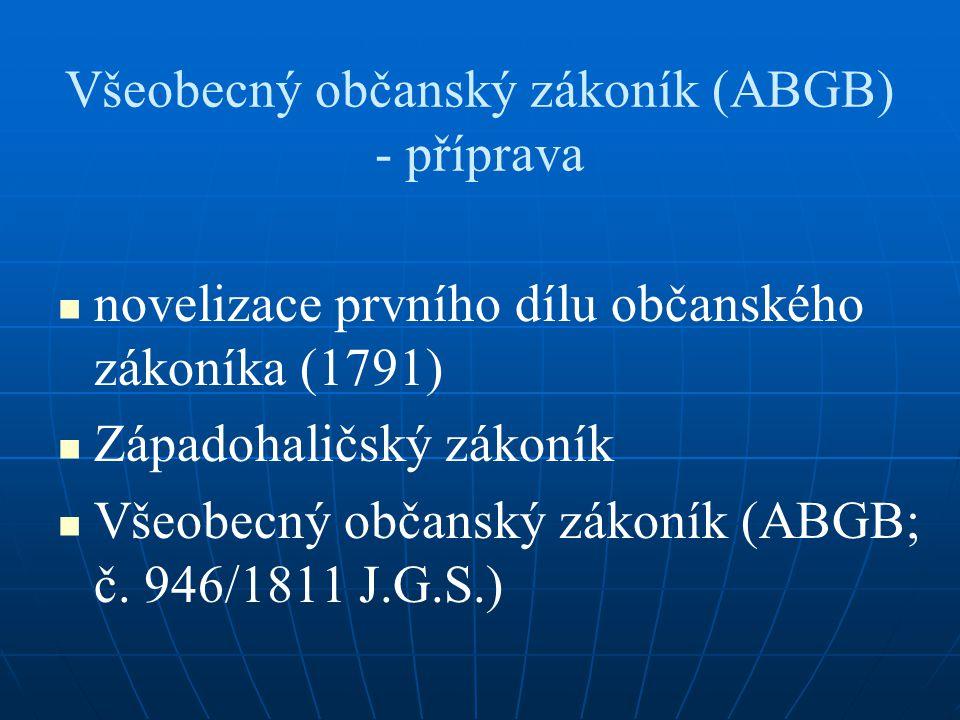 Všeobecný občanský zákoník (ABGB) - příprava novelizace prvního dílu občanského zákoníka (1791) Západohaličský zákoník Všeobecný občanský zákoník (ABG