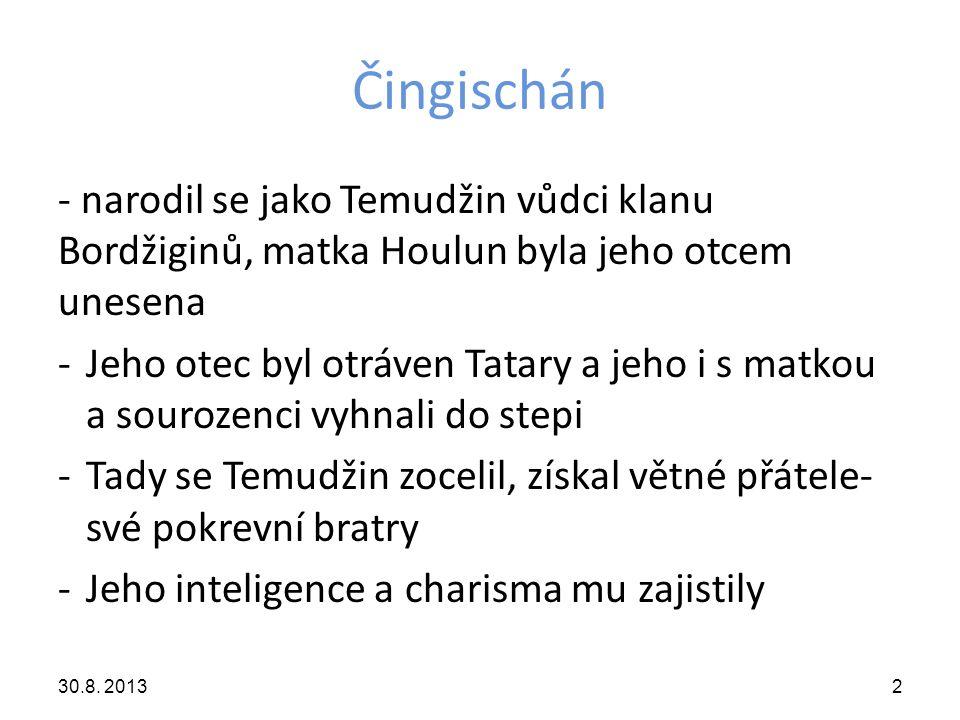 Čingischán - narodil se jako Temudžin vůdci klanu Bordžiginů, matka Houlun byla jeho otcem unesena -Jeho otec byl otráven Tatary a jeho i s matkou a s