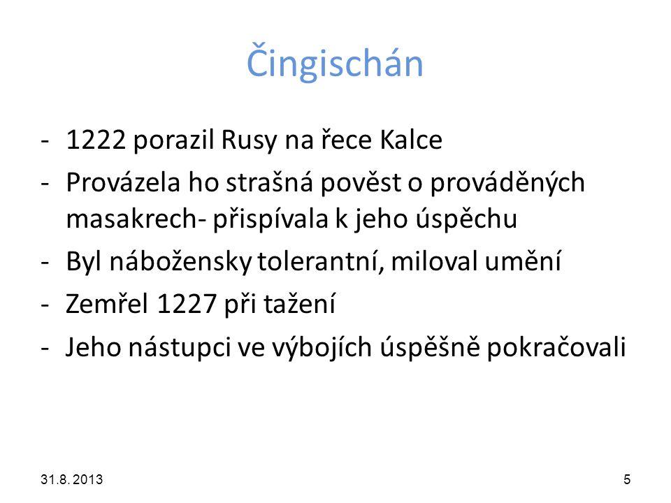 Čingischán -1222 porazil Rusy na řece Kalce -Provázela ho strašná pověst o prováděných masakrech- přispívala k jeho úspěchu -Byl nábožensky tolerantní