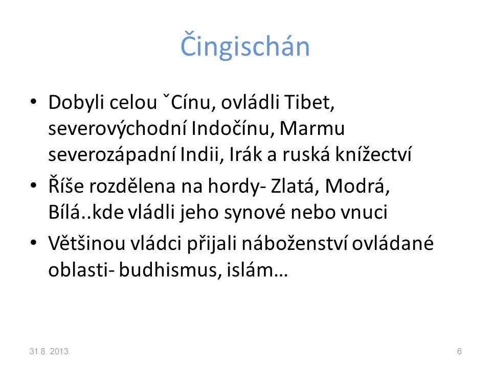 Čingischán Dobyli celou ˇCínu, ovládli Tibet, severovýchodní Indočínu, Marmu severozápadní Indii, Irák a ruská knížectví Říše rozdělena na hordy- Zlat