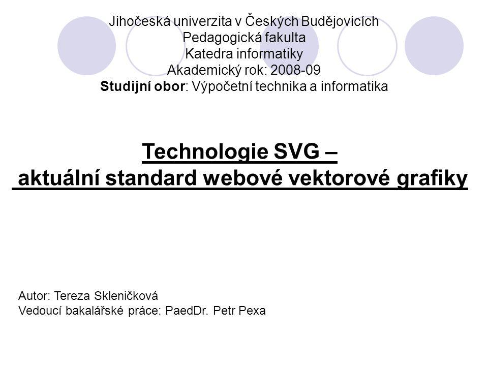 Prohlášení: Prohlašuji, že jsem bakalářskou práci na téma Technologie SVG vypracovala samostatně a všechnu použitou literaturu jsem uvedla v seznamu použité literatury.