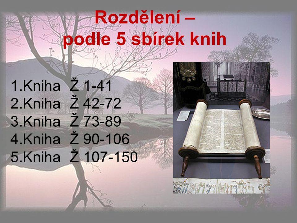Rozdělení – podle 5 sbírek knih 1.KnihaŽ 1-41 2.KnihaŽ 42-72 3.KnihaŽ 73-89 4.KnihaŽ 90-106 5.KnihaŽ 107-150