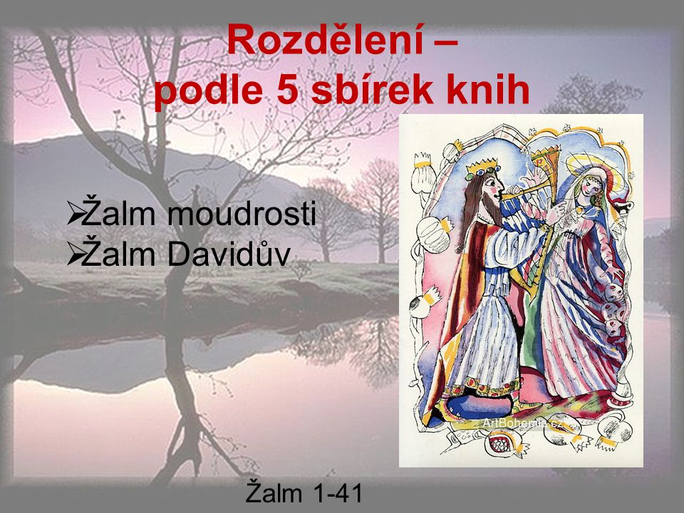 Rozdělení – podle 5 sbírek knih  Žalm moudrosti  Žalm Davidův Žalm 1-41