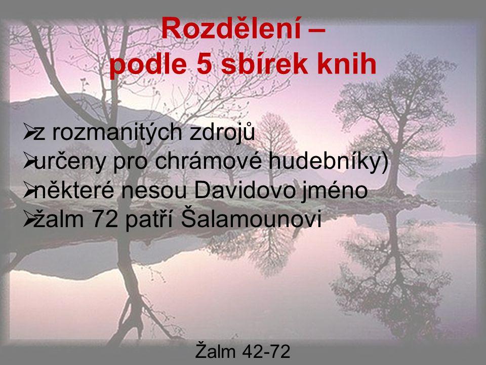 Rozdělení – podle 5 sbírek knih  z rozmanitých zdrojů  určeny pro chrámové hudebníky)  některé nesou Davidovo jméno  žalm 72 patří Šalamounovi Žalm 42-72